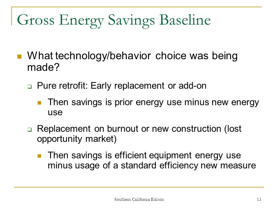 Southern California Edison 14 Determining Attribution, the Net-to- Gross Ratio, and Net Energy Savings Attribution: What energy savings are the result of the program, rather than other influences?