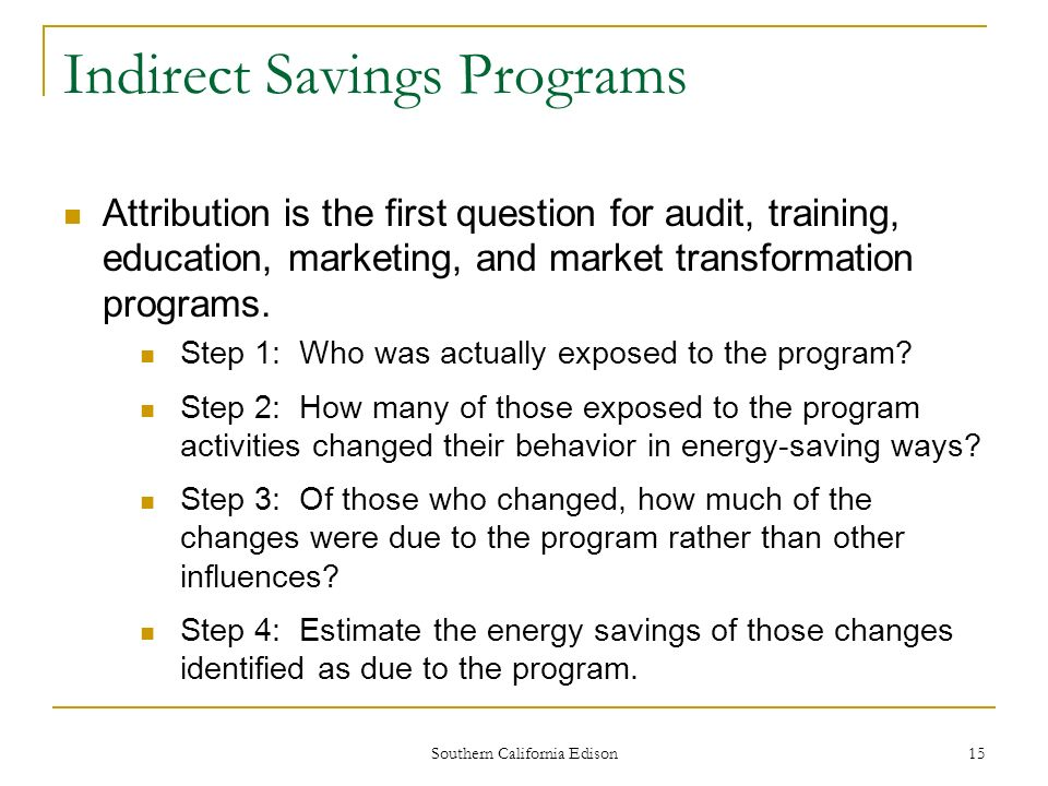 Southern California Edison 16 Direct Savings Programs Attribution is usually the second question asked for rebate and direct install programs.