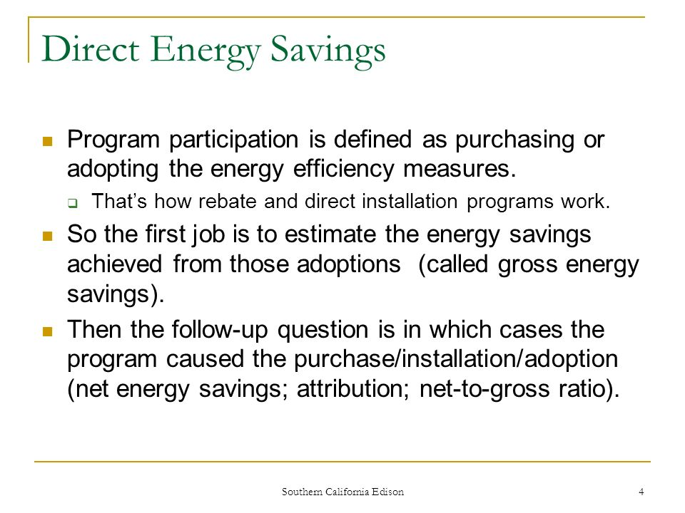Southern California Edison 4 Direct Energy Savings Program participation is defined as purchasing or adopting the energy efficiency measures.