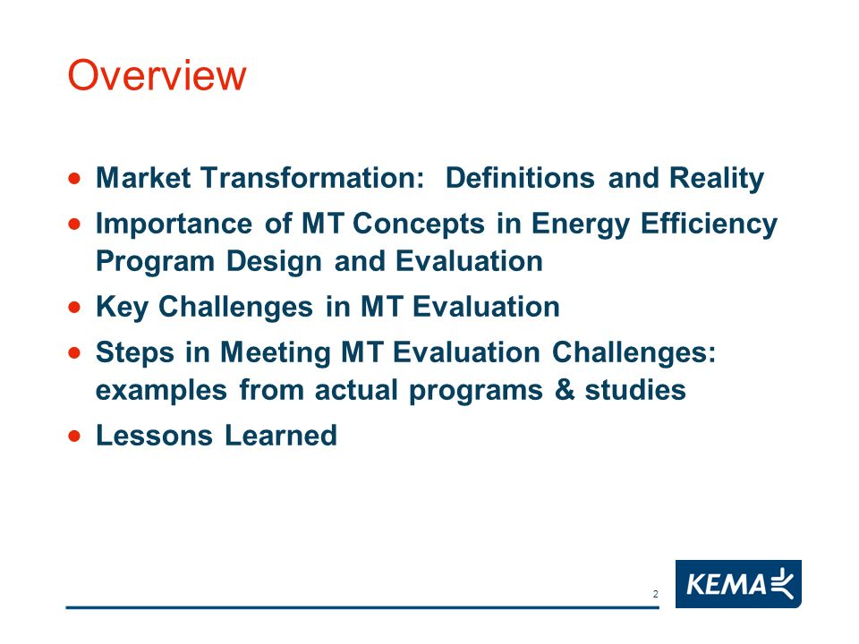 2 Overview Market Transformation: Definitions and Reality Importance of MT Concepts in Energy Efficiency Program Design and Evaluation Key Challenges