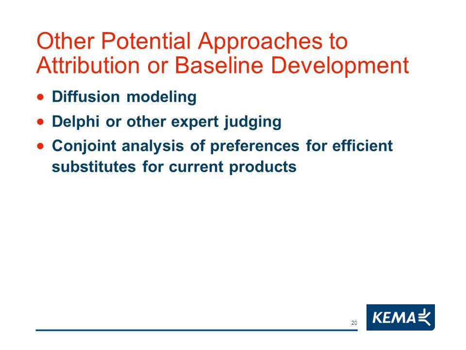 20 Other Potential Approaches to Attribution or Baseline Development Diffusion modeling Delphi or other expert judging Conjoint analysis of preference