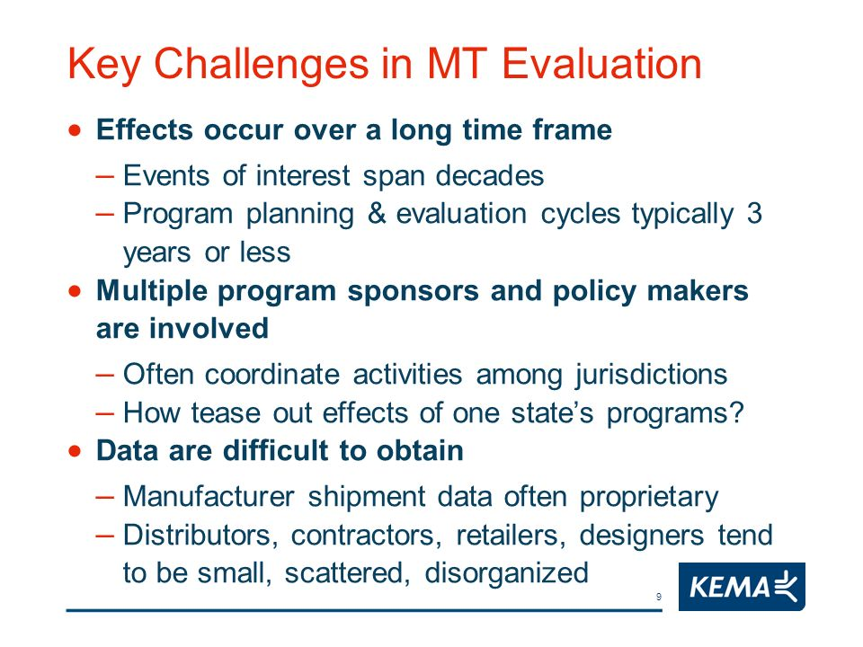 9 Key Challenges in MT Evaluation Effects occur over a long time frame – Events of interest span decades – Program planning & evaluation cycles typica