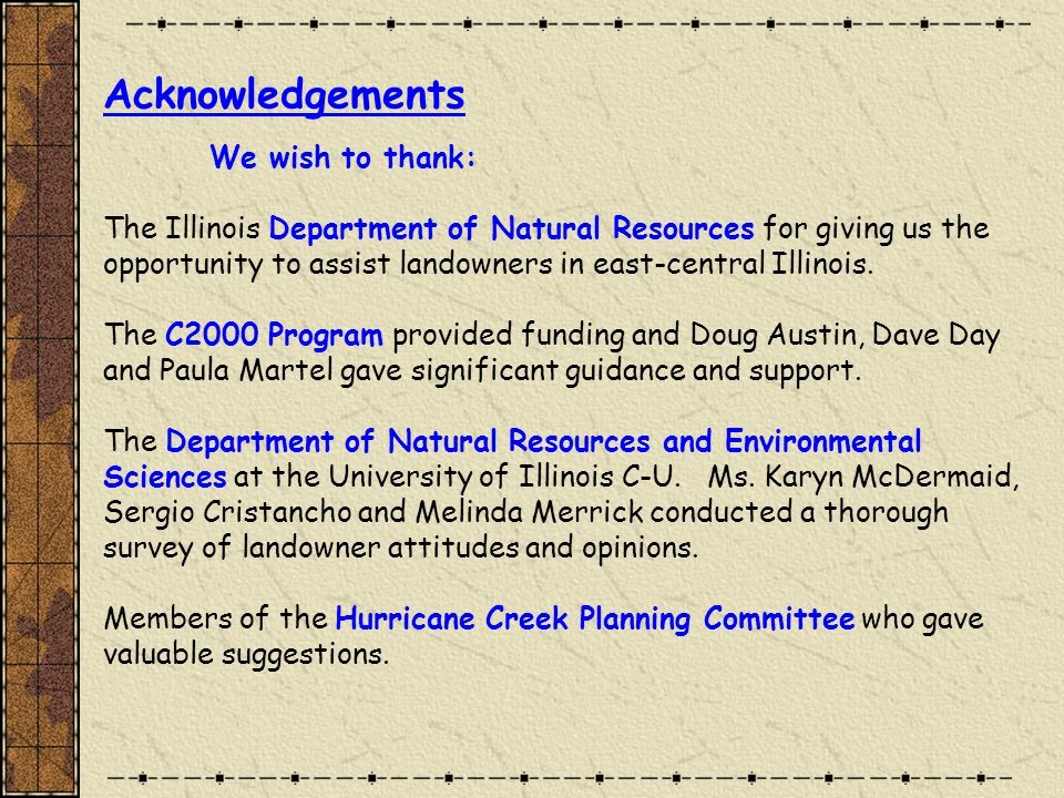 Acknowledgements We wish to thank: The Illinois Department of Natural Resources for giving us the opportunity to assist landowners in east-central Illinois.