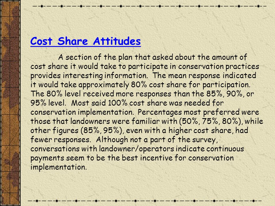 Cost Share Attitudes A section of the plan that asked about the amount of cost share it would take to participate in conservation practices provides interesting information.