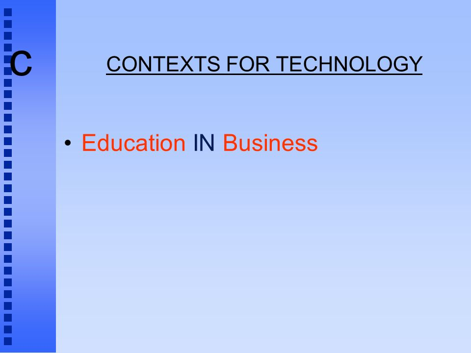 c CONTEXTS FOR TECHNOLOGY Education IN Business