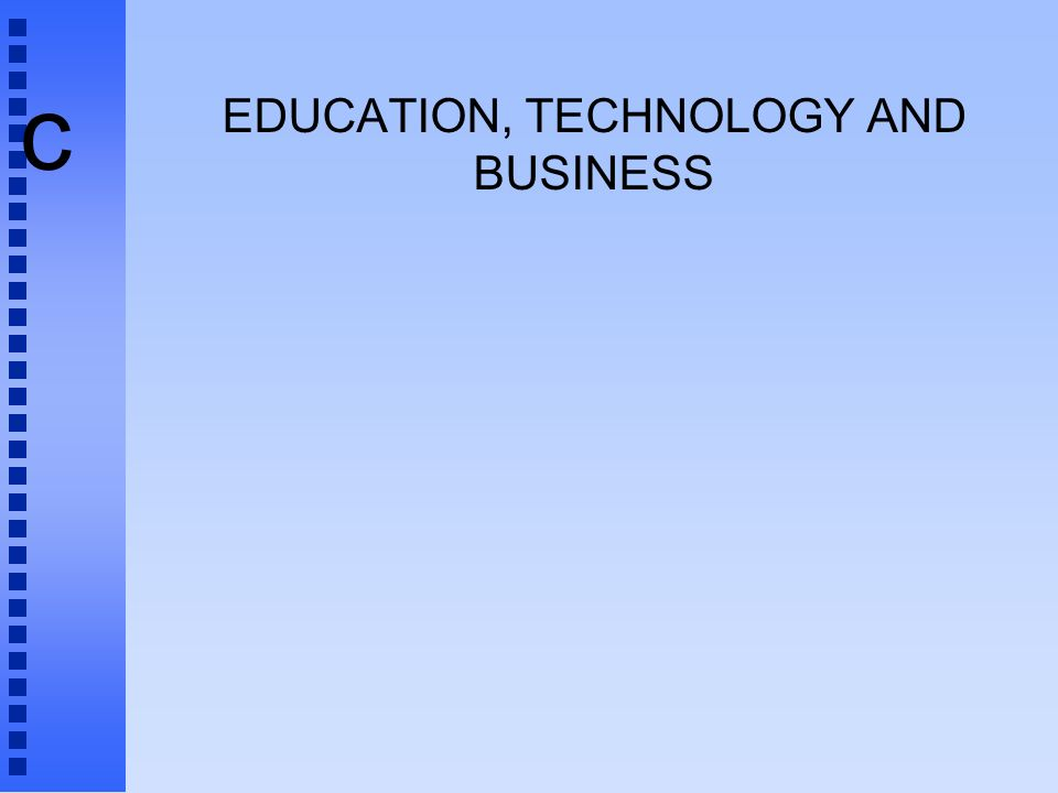 c EDUCATION, TECHNOLOGY AND BUSINESS