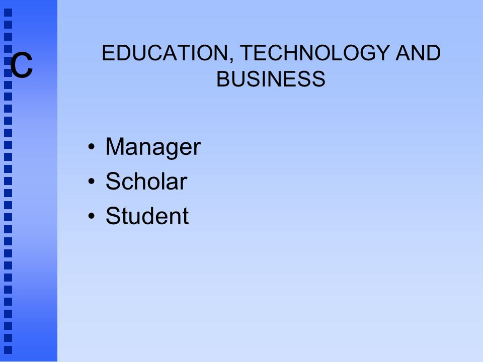 c EDUCATION, TECHNOLOGY AND BUSINESS Manager Scholar Student