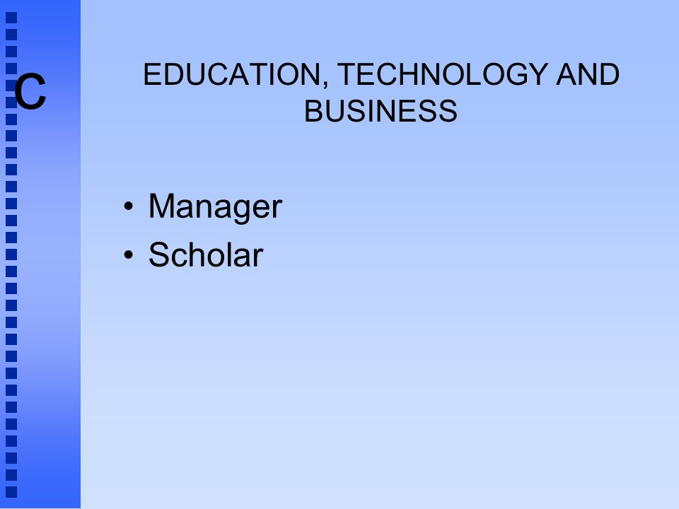 c EDUCATION, TECHNOLOGY AND BUSINESS Manager Scholar