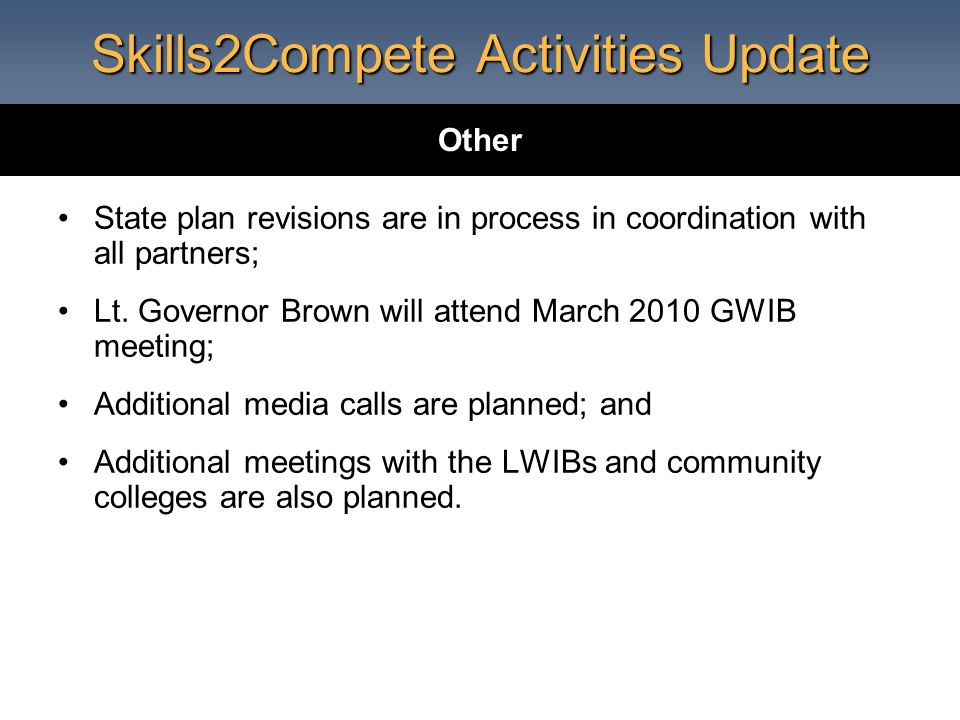 Skills2Compete Activities Update State plan revisions are in process in coordination with all partners; Lt.