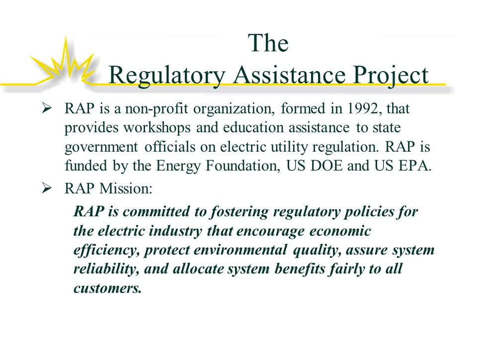 The Regulatory Assistance Project RAP is a non-profit organization, formed in 1992, that provides workshops and education assistance to state government officials on electric utility regulation.