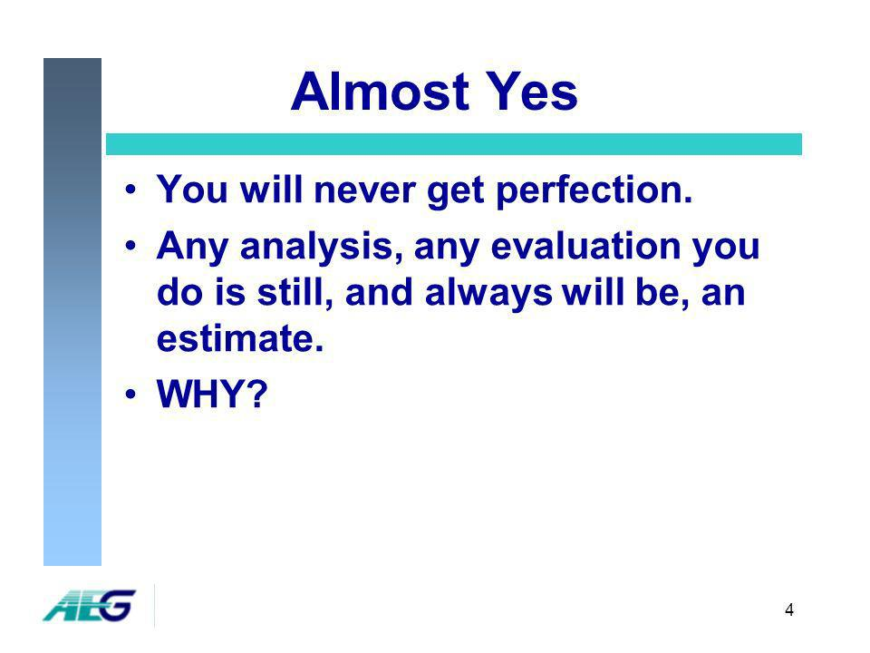 4 Almost Yes You will never get perfection.