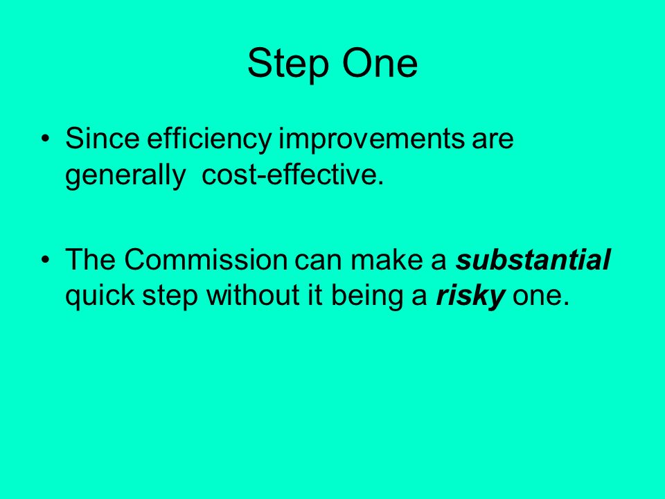 Step One Since efficiency improvements are generally cost-effective.