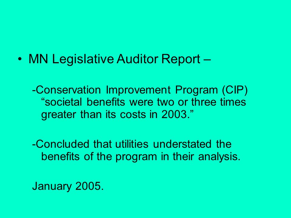 MN Legislative Auditor Report – -Conservation Improvement Program (CIP) societal benefits were two or three times greater than its costs in 2003. -Con