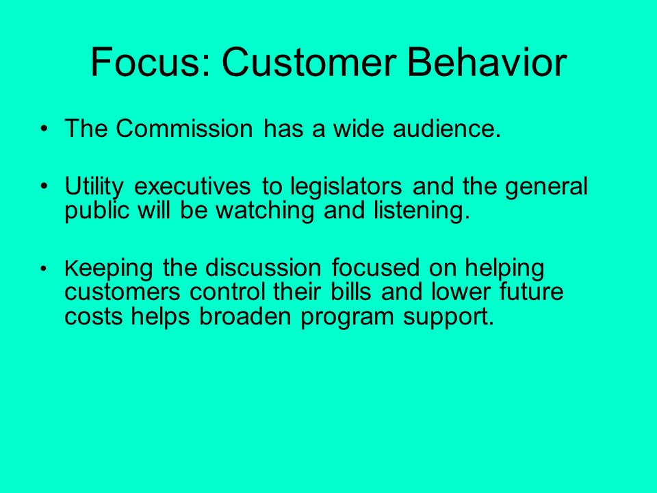 Focus: Customer Behavior The Commission has a wide audience.