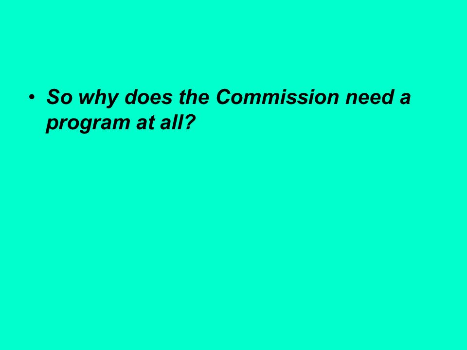 So why does the Commission need a program at all?