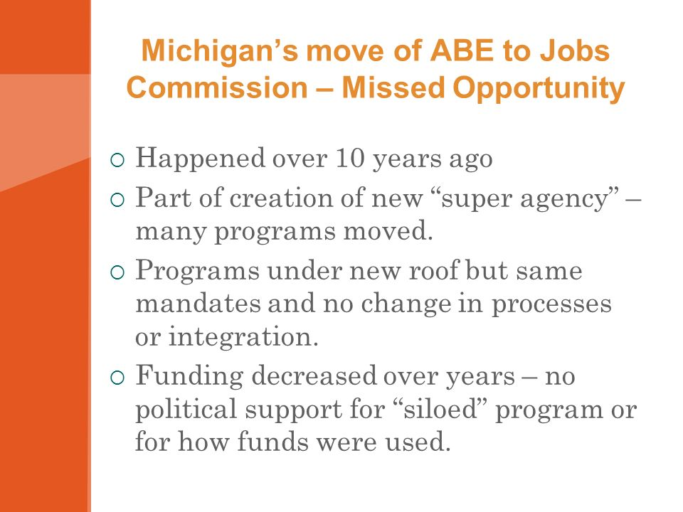 Michigans move of ABE to Jobs Commission – Missed Opportunity Happened over 10 years ago Part of creation of new super agency – many programs moved. P
