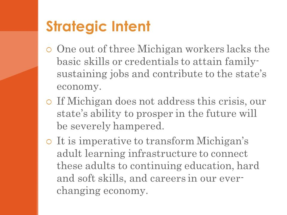 Strategic Intent One out of three Michigan workers lacks the basic skills or credentials to attain family- sustaining jobs and contribute to the state