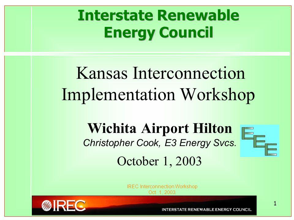 IREC Interconnection Workshop Oct. 1, 2003 1 Interstate Renewable Energy Council Interstate Renewable Energy Council Kansas Interconnection Implementa