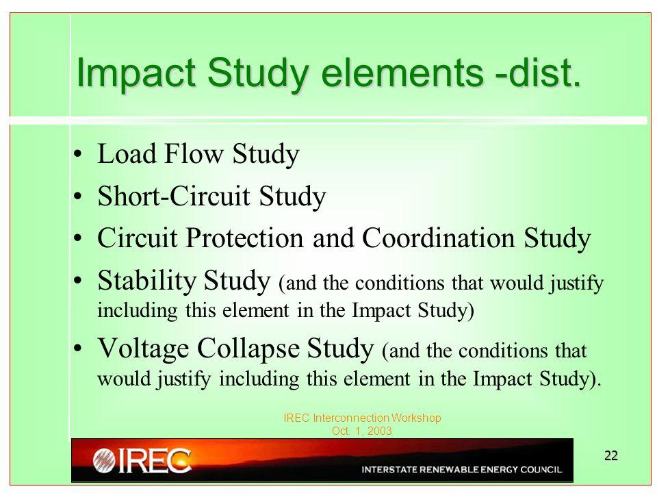 IREC Interconnection Workshop Oct. 1, 2003 22 Impact Study elements -dist.