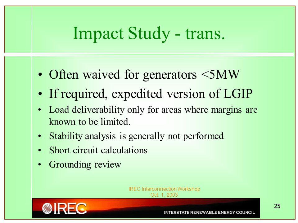 IREC Interconnection Workshop Oct. 1, 2003 25 Impact Study - trans.