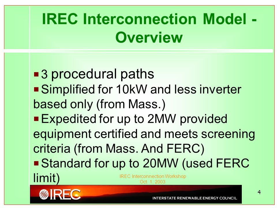 IREC Interconnection Workshop Oct. 1, 2003 4 IREC Interconnection Model - Overview P3 procedural paths PSimplified for 10kW and less inverter based on
