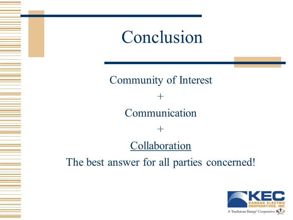 Conclusion Community of Interest + Communication + Collaboration The best answer for all parties concerned!