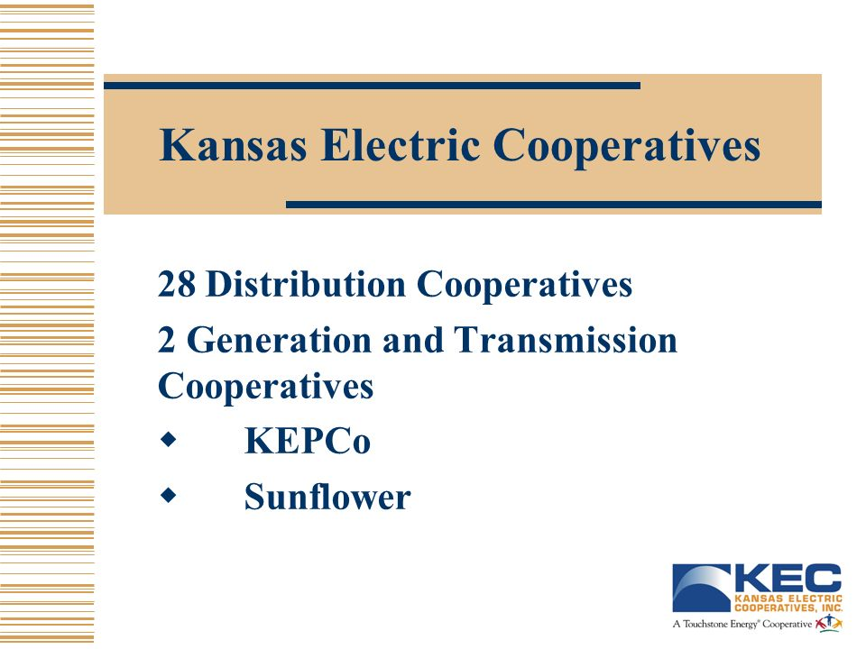 Kansas Electric Cooperatives 28 Distribution Cooperatives 2 Generation and Transmission Cooperatives KEPCo Sunflower