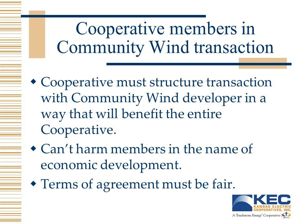 Cooperative members in Community Wind transaction Cooperative must structure transaction with Community Wind developer in a way that will benefit the entire Cooperative.