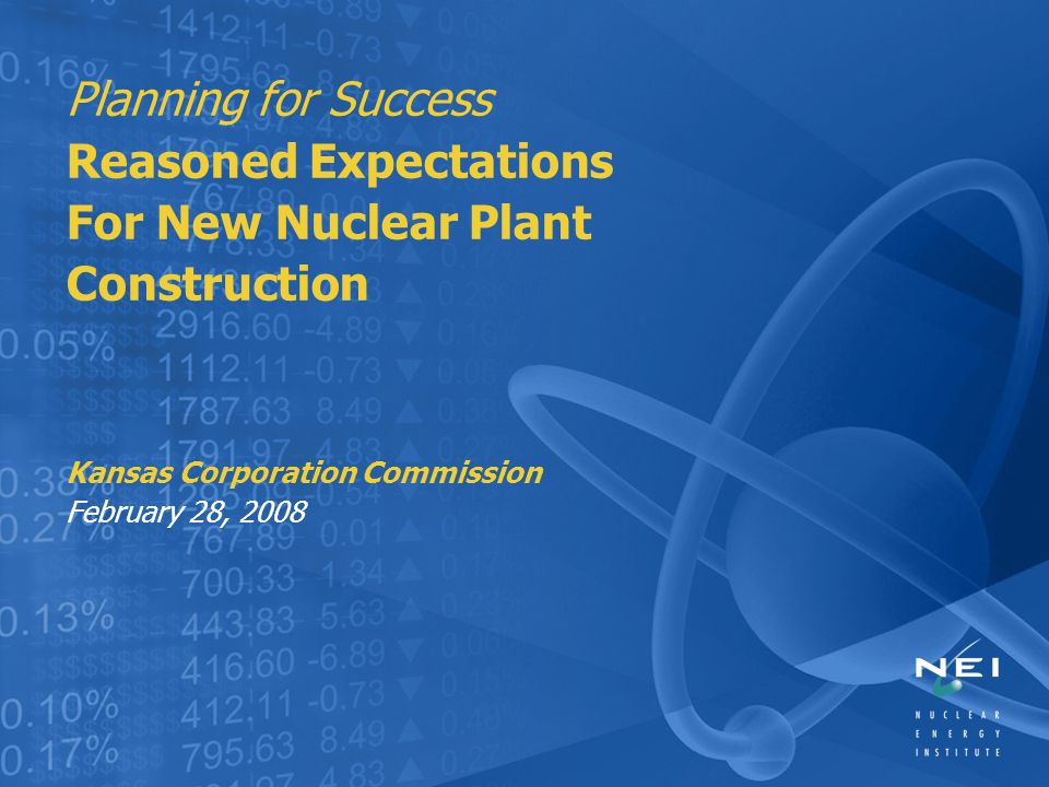 Planning for Success Reasoned Expectations For New Nuclear Plant Construction Kansas Corporation Commission February 28, 2008
