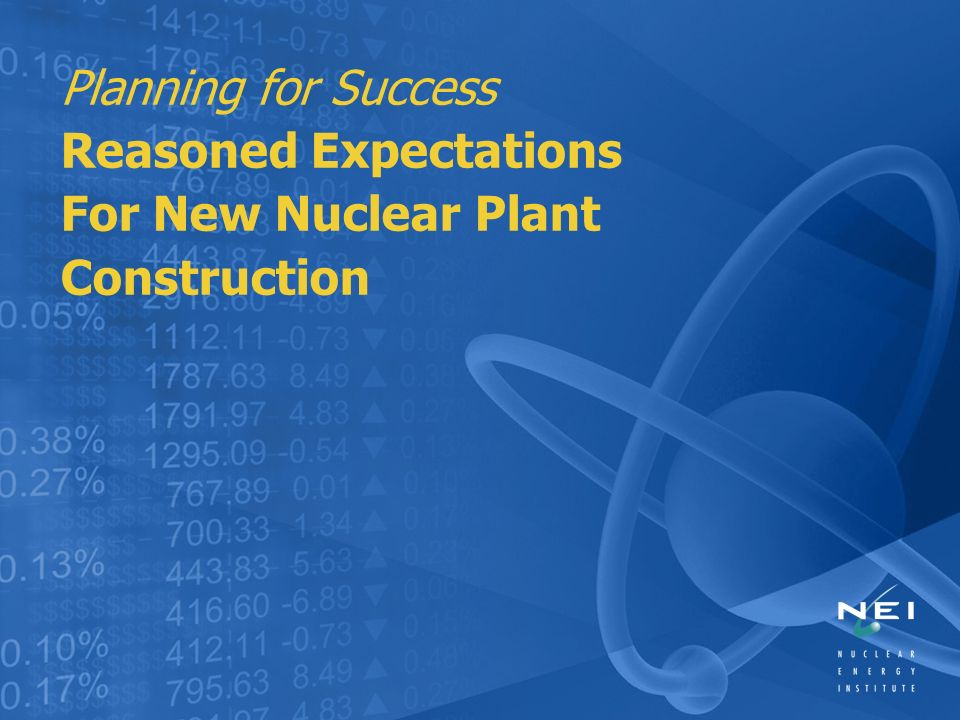 Planning for Success Reasoned Expectations For New Nuclear Plant Construction