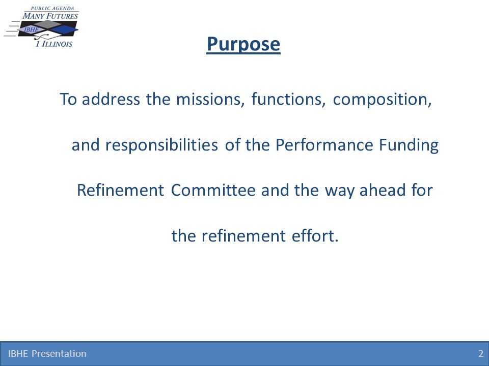Purpose To address the missions, functions, composition, and responsibilities of the Performance Funding Refinement Committee and the way ahead for th