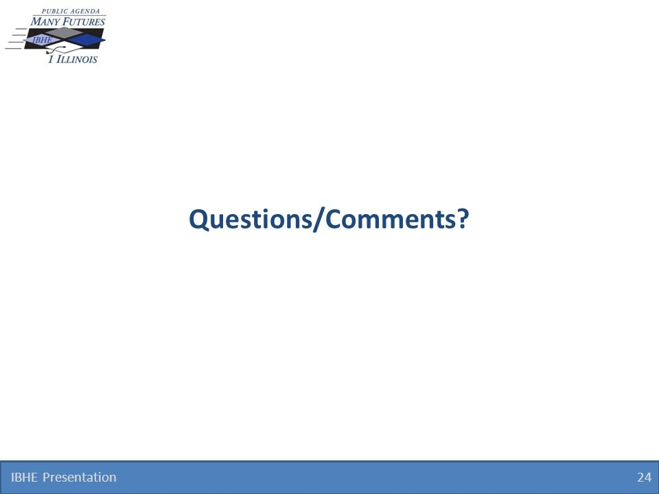 Questions/Comments? IBHE Presentation 24