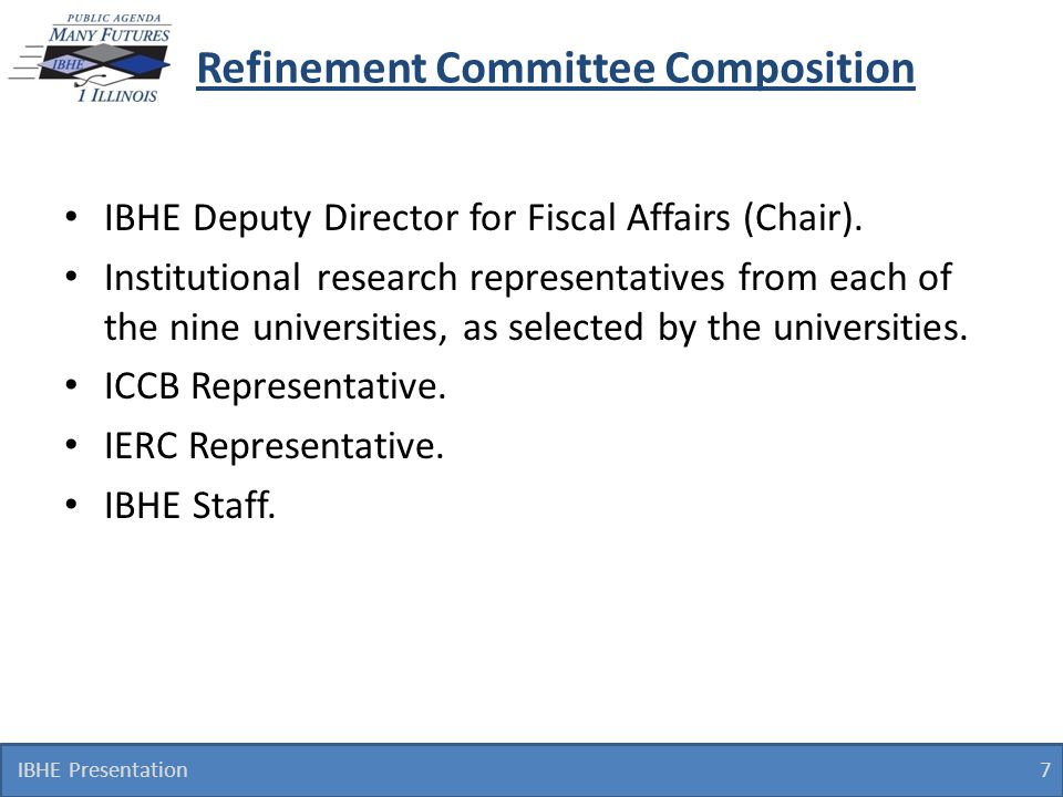 Refinement Committee Composition IBHE Deputy Director for Fiscal Affairs (Chair). Institutional research representatives from each of the nine univers