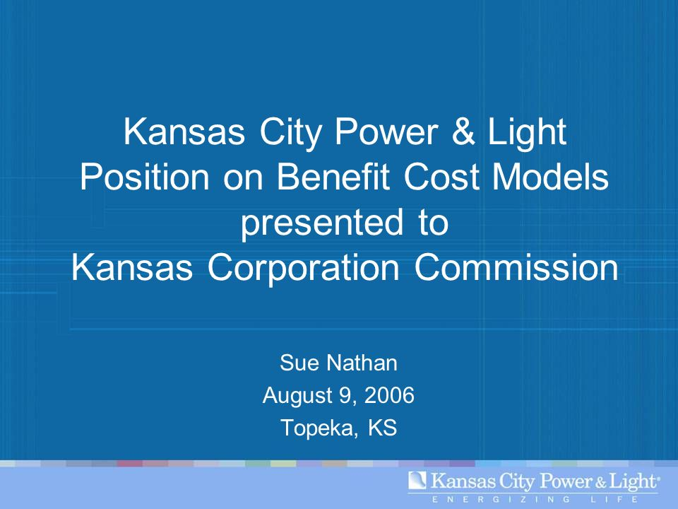Kansas City Power & Light Position on Benefit Cost Models presented to Kansas Corporation Commission Sue Nathan August 9, 2006 Topeka, KS