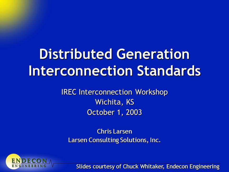 E N D E C O NE N D E C O NE N D E C O NE N D E C O N E N G I N E E R I N G Distributed Generation Interconnection Standards IREC Interconnection Works
