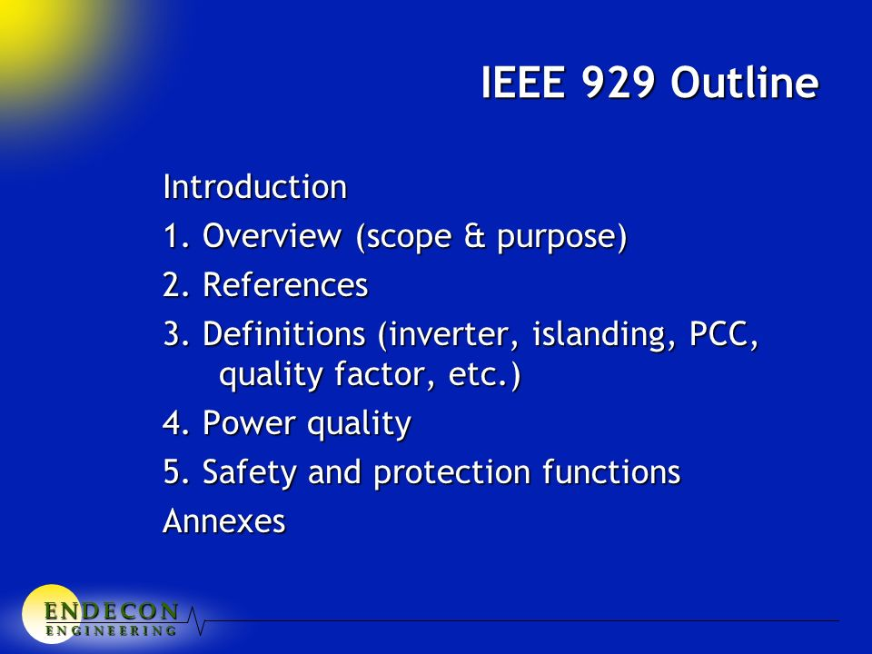 E N D E C O NE N D E C O NE N D E C O NE N D E C O N E N G I N E E R I N G IEEE 929 Outline Introduction 1. Overview (scope & purpose) 2. References 3