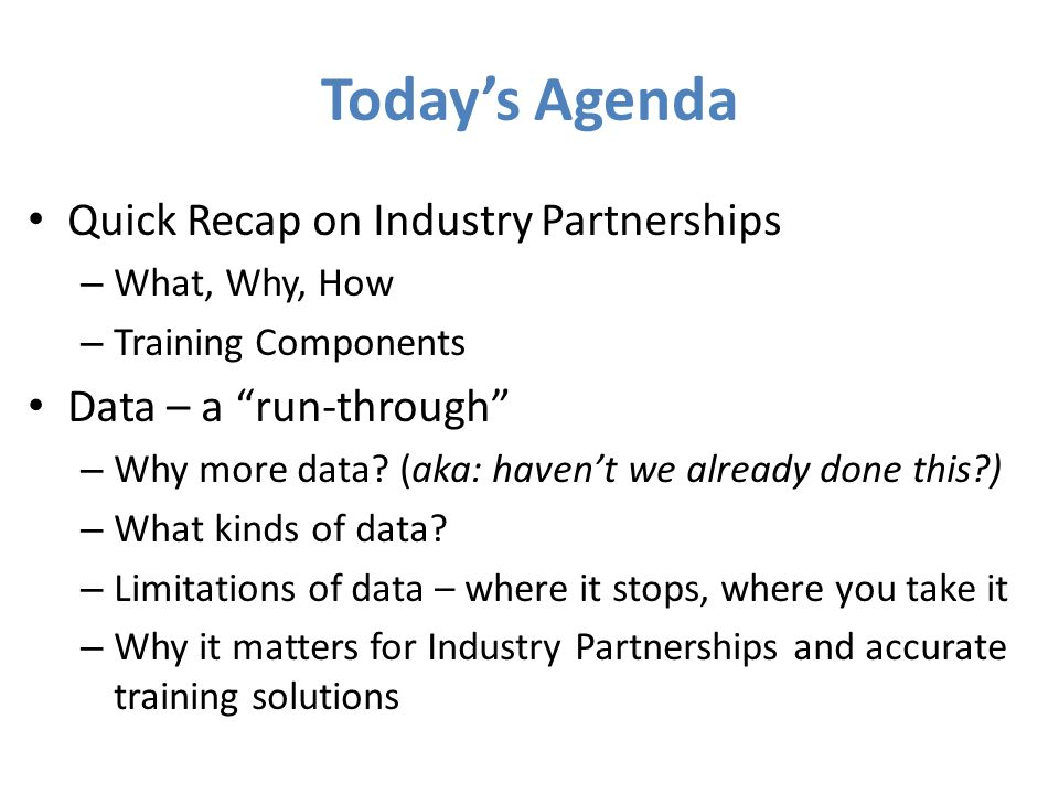 Todays Agenda Quick Recap on Industry Partnerships – What, Why, How – Training Components Data – a run-through – Why more data? (aka: havent we alread
