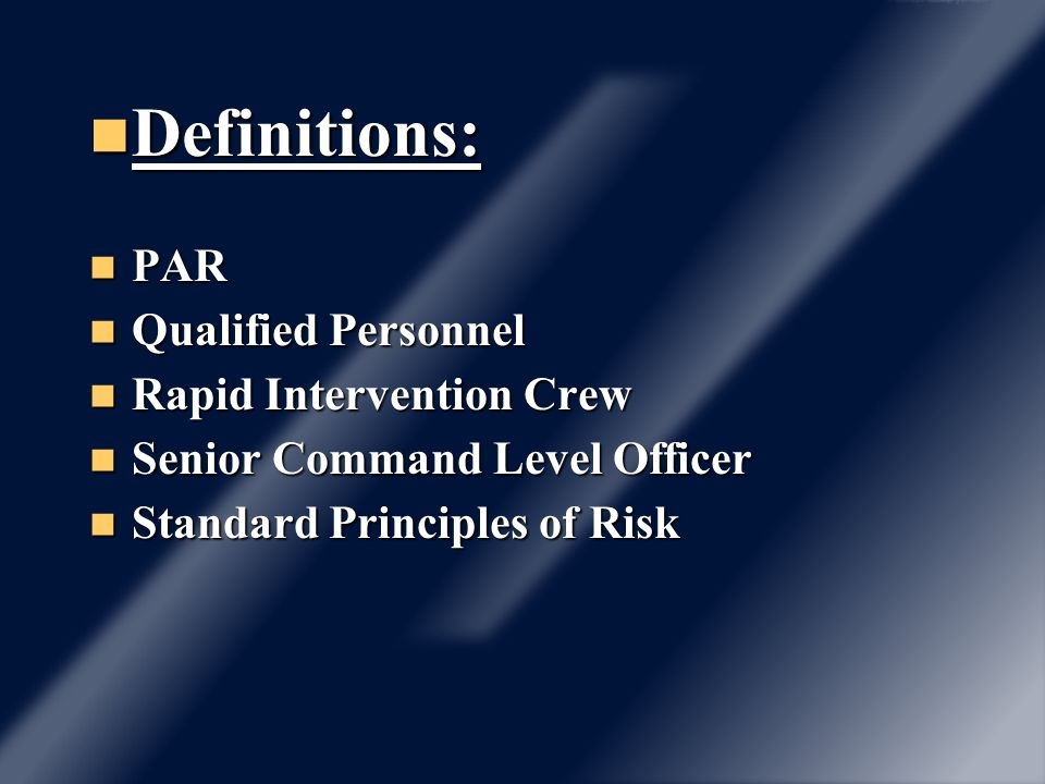 Definitions: Definitions: PAR PAR Qualified Personnel Qualified Personnel Rapid Intervention Crew Rapid Intervention Crew Senior Command Level Officer