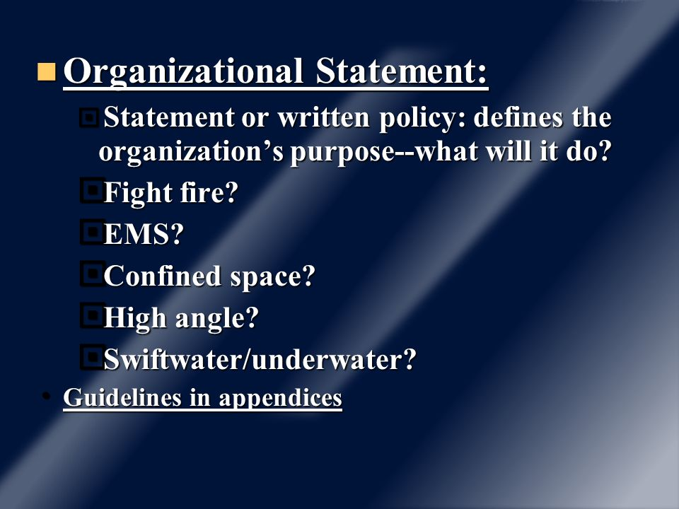 Organizational Statement: Organizational Statement: Statement or written policy: defines the organizations purpose--what will it do? Statement or writ
