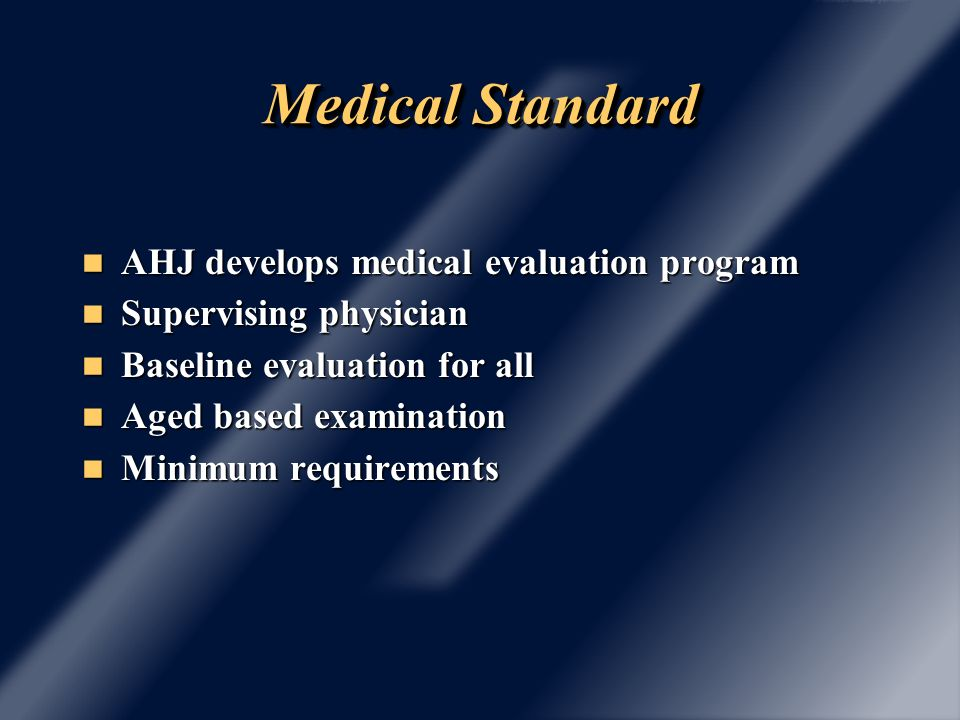 Medical Standard AHJ develops medical evaluation program AHJ develops medical evaluation program Supervising physician Supervising physician Baseline