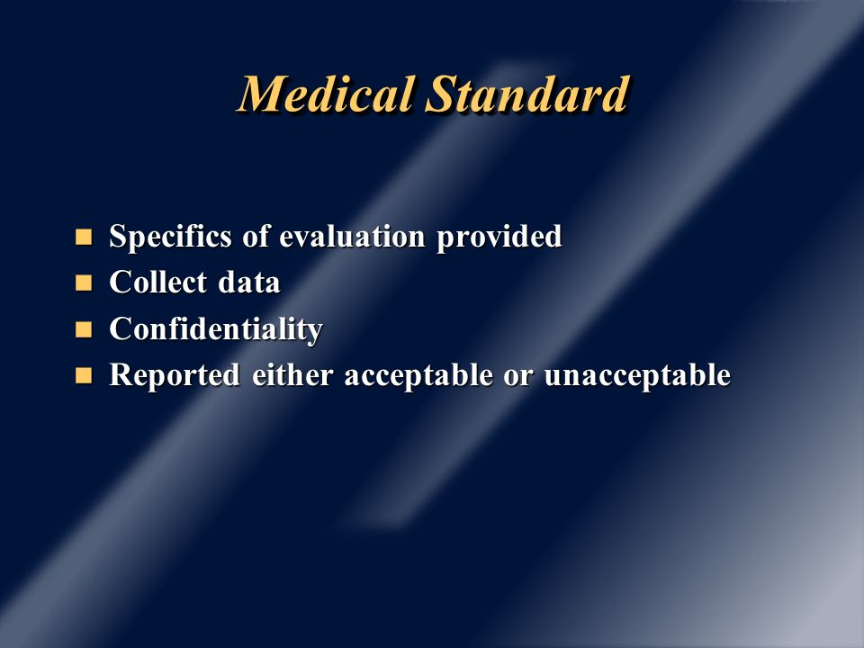 Medical Standard Specifics of evaluation provided Specifics of evaluation provided Collect data Collect data Confidentiality Confidentiality Reported