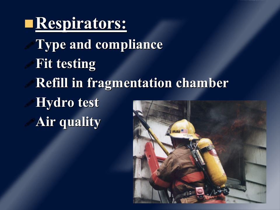 Respirators: Respirators: Type and compliance Type and compliance Fit testing Fit testing Refill in fragmentation chamber Refill in fragmentation cham