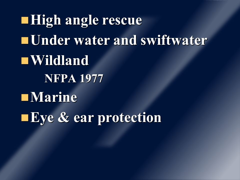 High angle rescue High angle rescue Under water and swiftwater Under water and swiftwater Wildland Wildland NFPA 1977 Marine Marine Eye & ear protecti