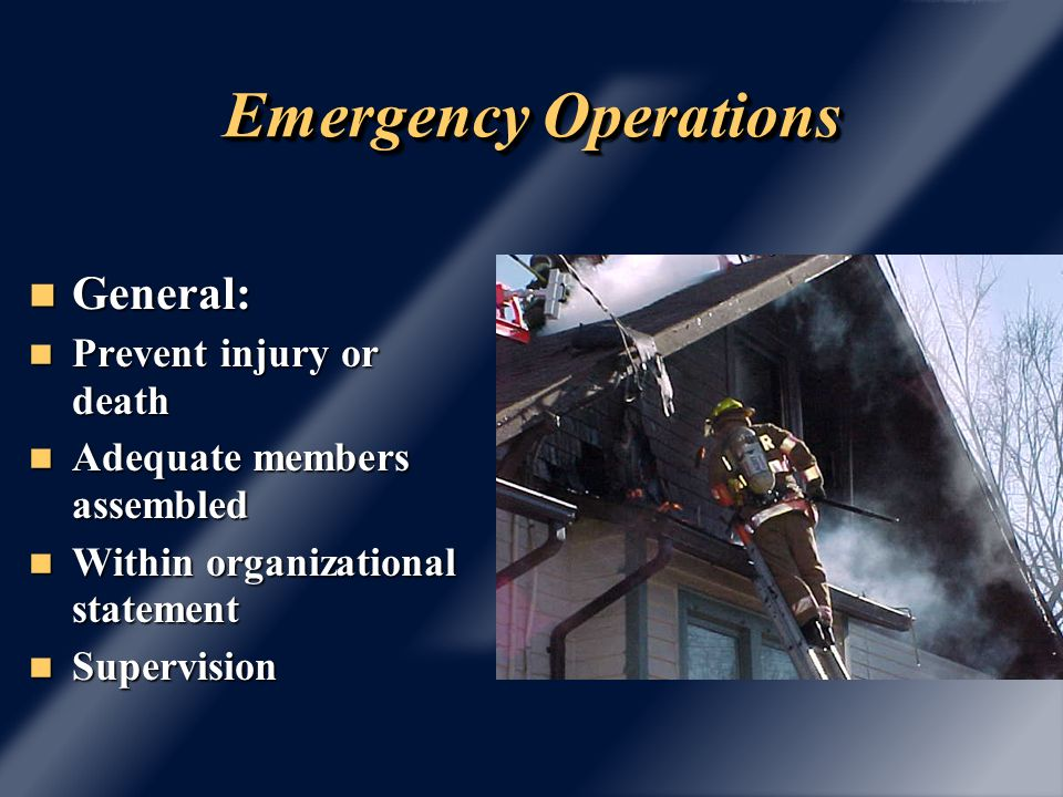 Emergency Operations General: General: Prevent injury or death Prevent injury or death Adequate members assembled Adequate members assembled Within or