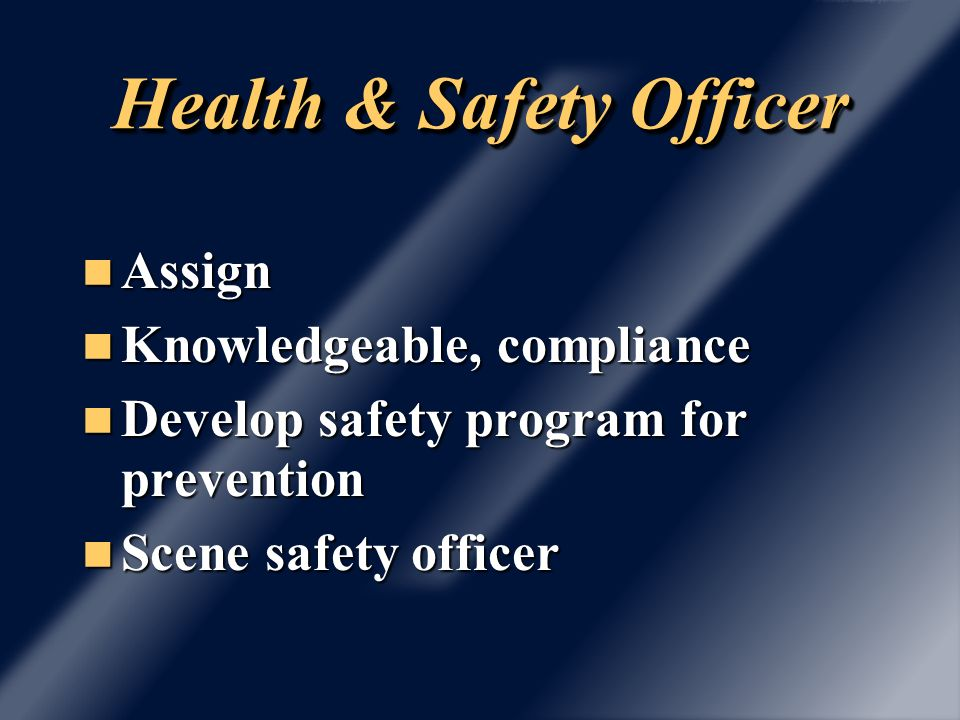 Health & Safety Officer Assign Assign Knowledgeable, compliance Knowledgeable, compliance Develop safety program for prevention Develop safety program