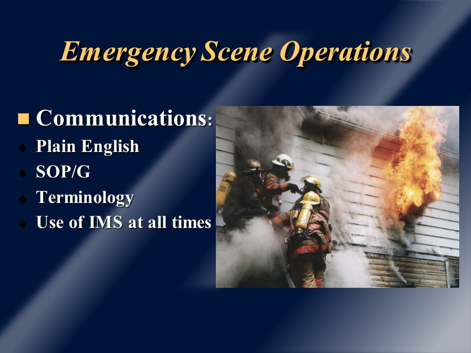 Emergency Scene Operations Communications : Communications : Plain English Plain English SOP/G SOP/G Terminology Terminology Use of IMS at all times U