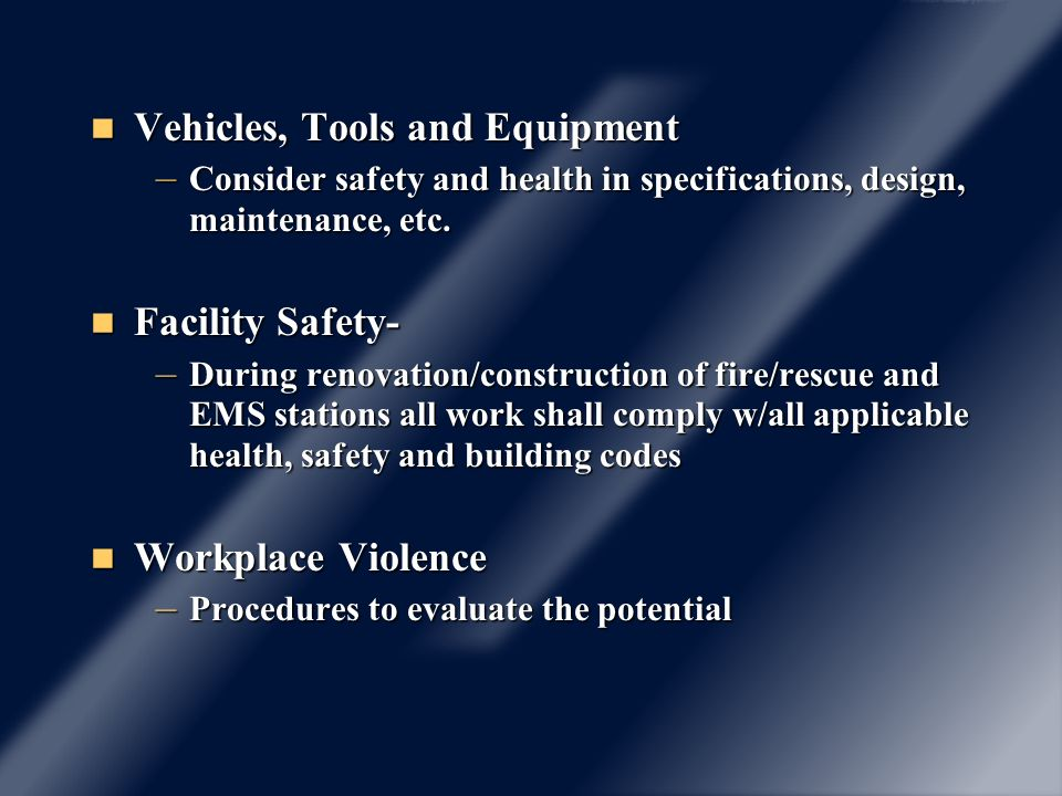 Vehicles, Tools and Equipment Vehicles, Tools and Equipment – Consider safety and health in specifications, design, maintenance, etc. Facility Safety-