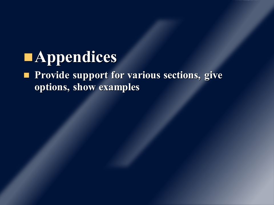 Appendices Appendices Provide support for various sections, give options, show examples Provide support for various sections, give options, show examp