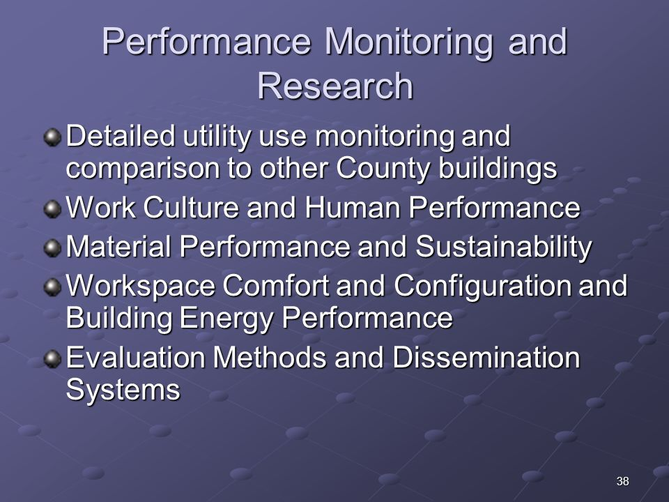 38 Performance Monitoring and Research Detailed utility use monitoring and comparison to other County buildings Work Culture and Human Performance Mat