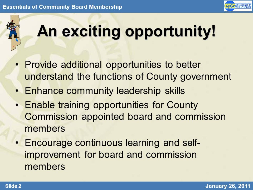 Slide 2 January 26, 2011 Essentials of Community Board Membership An exciting opportunity! Provide additional opportunities to better understand the f